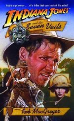 Indiana Jones and the Seven Veils : Indiana Jones Ser. - Rob MacGregor