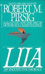 Lila : an Inquiry into Morals - Robert Pirsig
