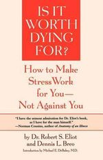 Is it Worth Dying for? : A Self-Assessment Program to Make Stress Work for You, Not against You - Robert S. Eliot