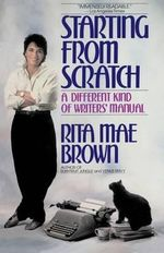 Starting from Scratch : a Different Kind of Writers' Manual - Rita Mae Brown