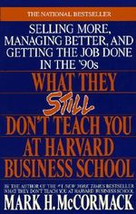 What They Still Don't Teach You at Harvard Business School - Mark H. McCormack