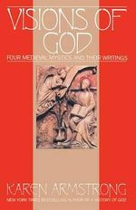 Vision of God : Four Medieval Mystics and Their Writings - Karen Armstrong