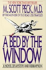 A Bed by the Window : A Novel of Mystery and Redemption - M.Scott Peck