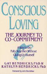 Conscious Loving : The Journey - G.K. Hendricks