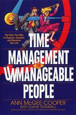 Time Management for Unmanageable People : The Guilt-Free Way to Organize, Energize, and Maximize Your Life - Ann McGee-Cooper