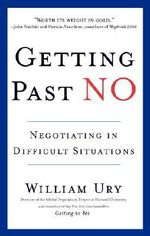 Getting Past No : Negotiating with Difficult People - William Ury