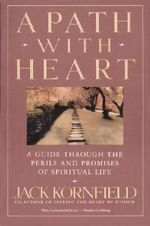 A Path with Heart : A Guide Through the Perils and Promises of Spiritual Life - Jack Kornfield