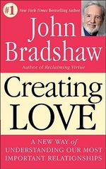 Crea Creating Love : The Next Great Stage of Growth - John Bradshaw