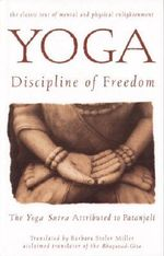 Yoga: the Discipline of Freedom : The Yoga Sutra Attributed to Patanjali - Barbara Stoler Miller
