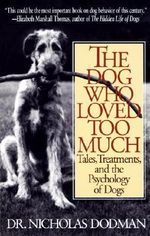 The Dog Who Loved Too Much :  Tales, Treatments and the Psychology of Dogs - Nicholas H. Dodman