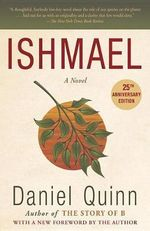 Ishmael : An Adventure of the Mind and Spirit - Daniel Quinn