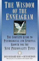 The Wisdom of the Enneagram : The Complete Guide to Psychological and Spiritual Growth for the Nine Personality Types - Don Richard Riso