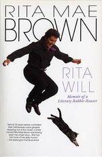 Rita Will : Memoir of a Literary Rabble-Rouser - Rita Mae Brown