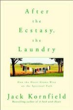 After the Ecstasy, the Laundry : How the Heart Grows Wise on the Spiritual Path - Kornfield Jack