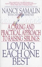 Loving Each One Best : A Caring and Practical Approach to Raising Siblings - Nancy Samalin