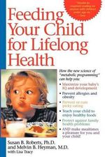 Feeding Your Child for Lifelong Health : Birth Through Age Six - Susan B Roberts