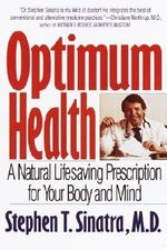 Optimum Health : A Natural Lifesaving Prescription for Your Body and Mind - Stephen T. Sinatra