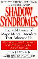 Shadow Syndromes : The Mild Forms of Mental Disorder That Sabotage Us - Dr. John J. Ratey