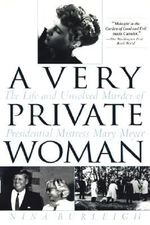 Very Private Woman : The Life and Unsolved Murder of Presidential Mistress Mary Meyer - Nina Burleigh