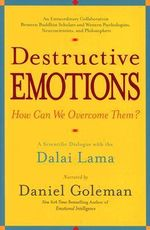 Destructive Emotions : A Scientific Dialogue With the Dalai Lama on How Can We Overcome Them? - Daniel Goleman