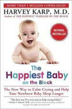 The Happiest Baby On The Block :  The New Way to Calm Crying and Help Your Newborn Baby Sleep Longer - Dr. Harvey Karp