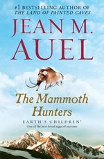 The Mammoth Hunters : Earth's Children Series : Book 3 - Jean M Auel