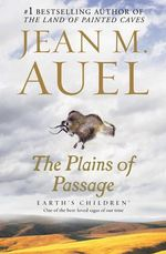 The Plains of Passage : Earth's Children Series : Book 4 - Jean M Auel