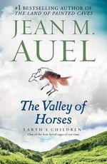 The Valley of Horses : Earth's Children Series : Book 2 - Jean M Auel