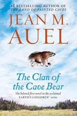 The Clan of the Cave Bear : Earth's Children Series : Book 1 - Jean M Auel