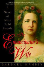 The Emancipator's Wife : A Novel of Mary Todd Lincoln - Barbara Hambly