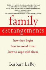 Family Estrangements : How They Begin, How to Mend Them, How to Cope with Them - Barbara Lebey