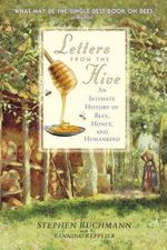 Letters from the Hive : An Intimate History of Bees, Honey, and Humankind - Stephen Buchmann