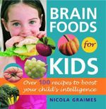 Brain Foods for Kids : Over 100 Recipes to Boost Your Child's Intelligence - Nicola Graimes