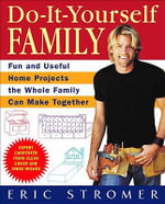 Do-It-Yourself Family : Fun and Useful Home Projects the Whole Family Can Make Together - Eric Stromer
