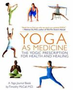 Yoga as Medicine : The Yogic Prescription for Health and Healing - Timothy B. McCall