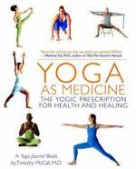 Yoga as Medicine : The Yogic Prescription for Health and Healing - Timothy B. McCall