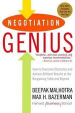 Negotiation Genius : How to Overcome Obstacles and Achieve Brilliant Results at the Bargaining Table and Beyond - Deepak Malhotra