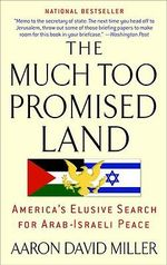 The Much Too Promised Land : America's Elusive Search for Arab-Israeli Peace - Aaron David Miller