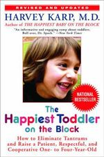 Happiest Toddler on the Block : How to Eliminate Tantrums and Raise a Patient, Respectful and Cooperative One- to Four-year-old - Harvey Karp