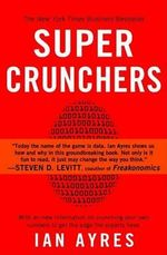 Super Crunchers : Why Thinking-By-Numbers Is the New Way to Be Smart - Professor Ian Ayres