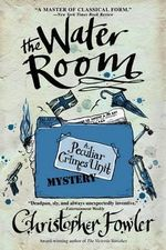 The Water Room : Peculiar Crimes Unit Mysteries (Bantam Paperback) - Christopher Fowler