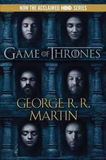 A Game of Thrones : A Song of Ice and Fire Series : Book 1 - George R R Martin