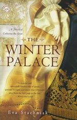 The Winter Palace : A Novel of Catherine the Great - Eva Stachniak