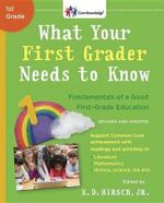 What Your First Grader Needs to Know (Revised and Updated) : Fundamentals of a Good First-Grade Education - E.D. Hirsch, Jr.