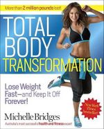 Total Body Transformation : Lose Weight Fast-And Keep It Off Forever! - Michelle Bridges