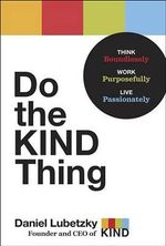 Do the Kind Thing : Think Boundlessly, Work Purposefully, Live Passionately - Daniel Lubetzky