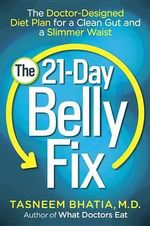 The 21-Day Belly Fix : The Doctor-Designed Diet Plan for a Clean Gut and a Slimmer Waist - Dr Tasneem Bhatia
