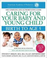 Caring for Your Baby and Young Child, 6th Edition : Birth to Age 5 - American Academy of Pediatrics