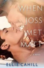 When Joss Met Matt : A Novel - Ellie Cahill