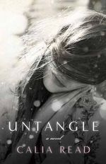 Untangle : A Novel - Calia Read